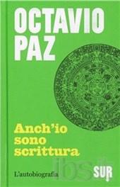 Anch'io sono scrittura. L'autobiografia di Octavio Paz
