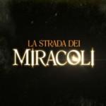 La Strada dei Miracoli anticipazioni 12 maggio