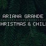 ariana grande ep natalizio, ariana grande christmas & chill, ariana grande canzoni, ariana grande nuovo album