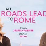 all roads lead to rome film, all roads lead to rome trailer, sarah jessica parker e raoul bova film,
