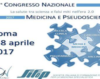Congresso Medicina e Pseudoscienza 2017: medici, psicologi, infermieri, giornalisti e divulgatori della scienza contro le bufale nel web